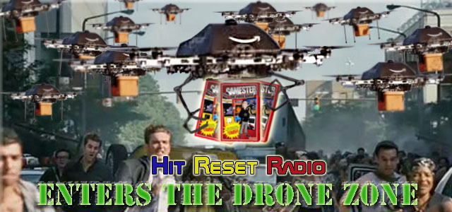 Ep 14 - Hit Reset Radio Enters The Drone Zone